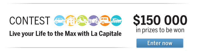 Enter the Live your Life to the Max with La Capitale Contest